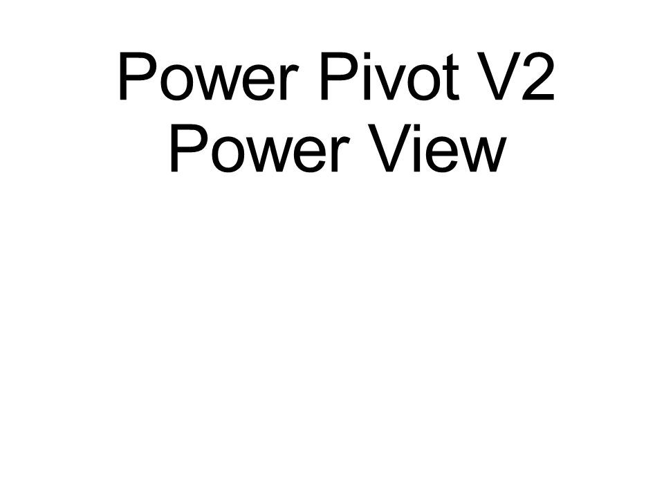 Power Pivot V2 Power View