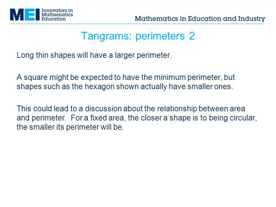 Tangrams: perimeters 2 Long thin shapes will have a larger perimeter.