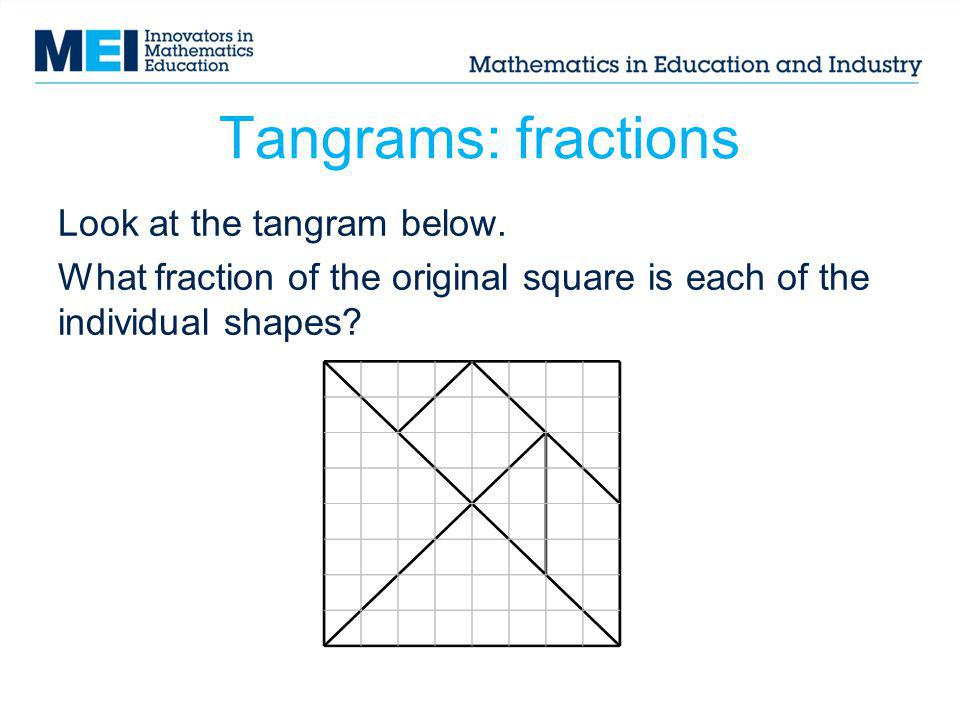 Tangrams: fractions Look at the tangram below.