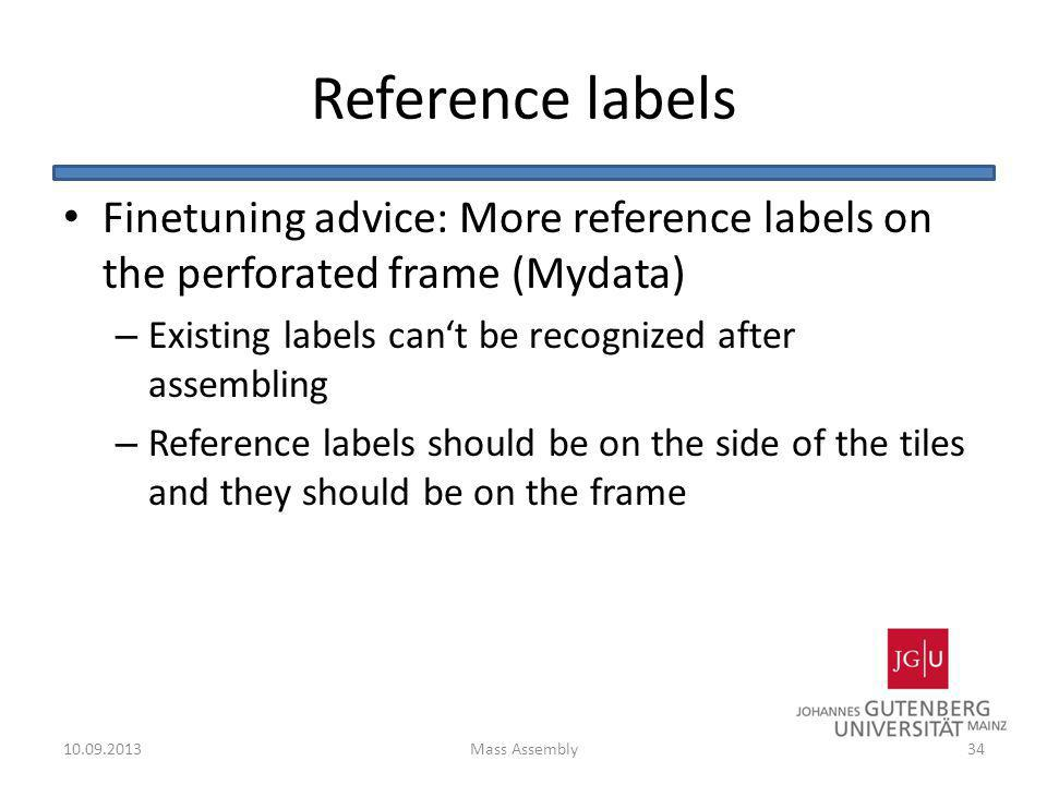 Reference labels Finetuning advice: More reference labels on the perforated frame (Mydata) Existing labels can't be recognized after assembling.