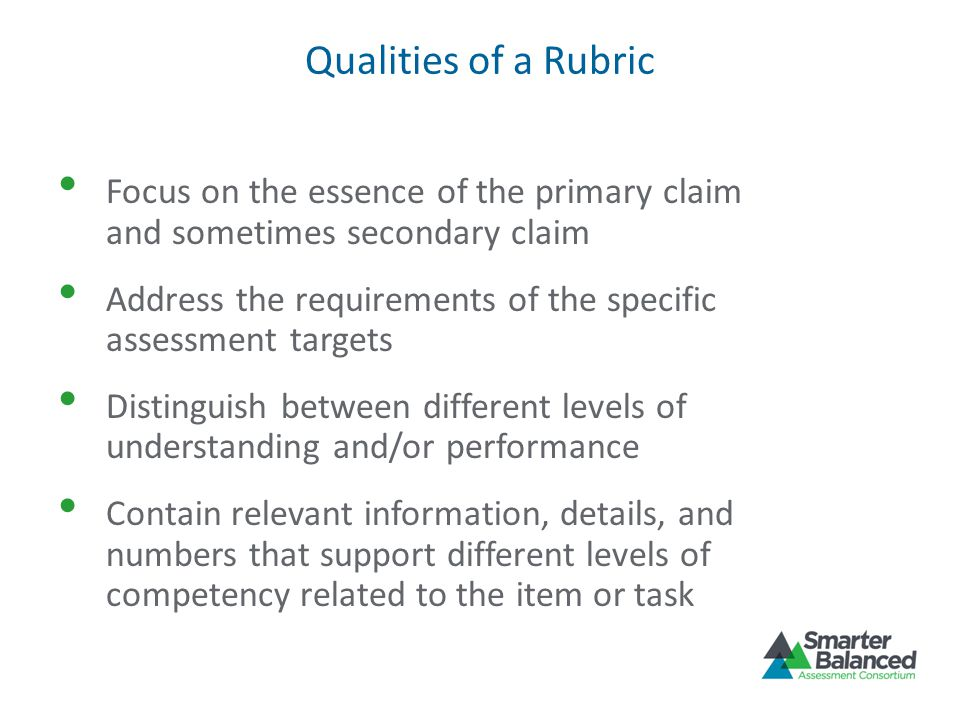 Qualities of a Rubric Focus on the essence of the primary claim and sometimes secondary claim.