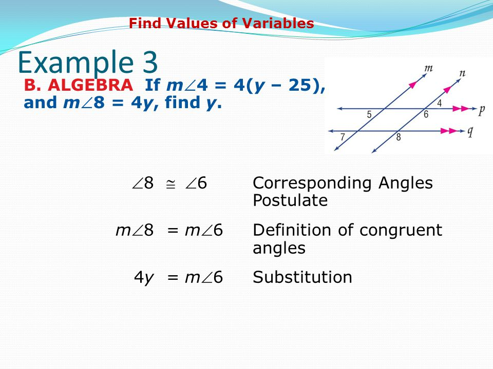 Example 3 B. ALGEBRA If m4 = 4(y – 25), and m8 = 4y, find y.