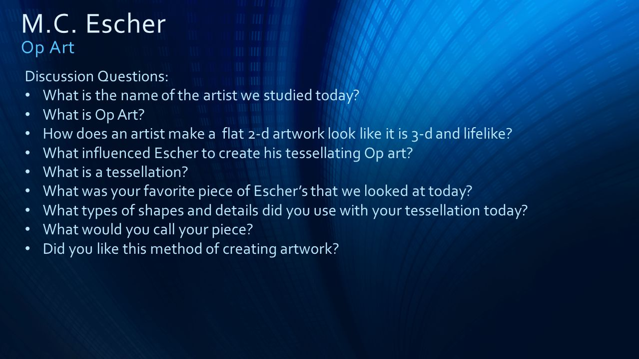 M.C. Escher Op Art Discussion Questions: