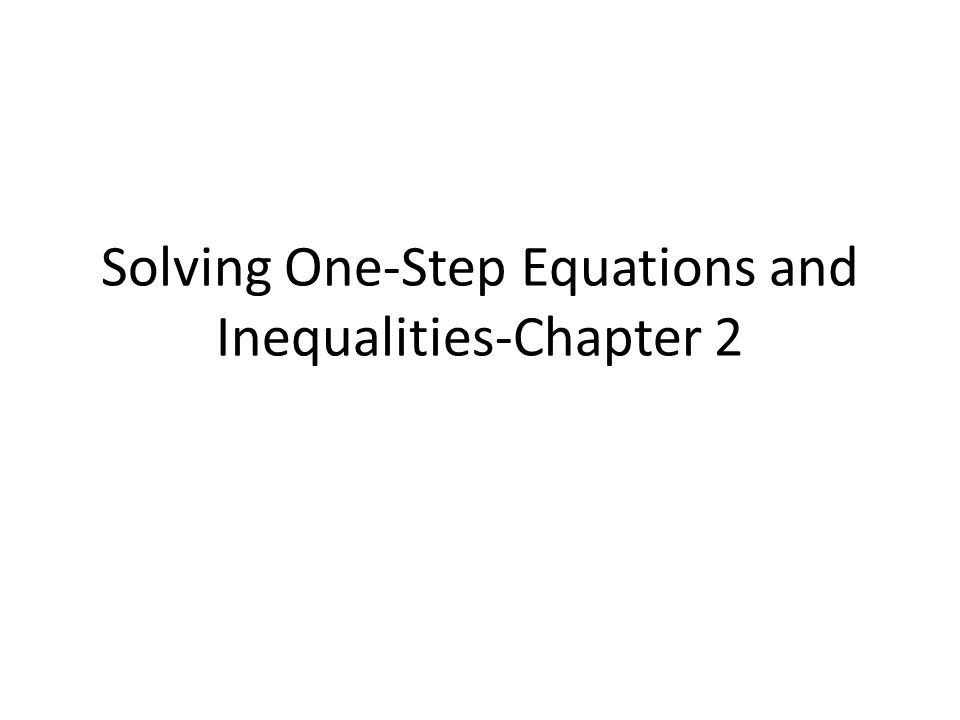 Solving One-Step Equations and Inequalities-Chapter 2