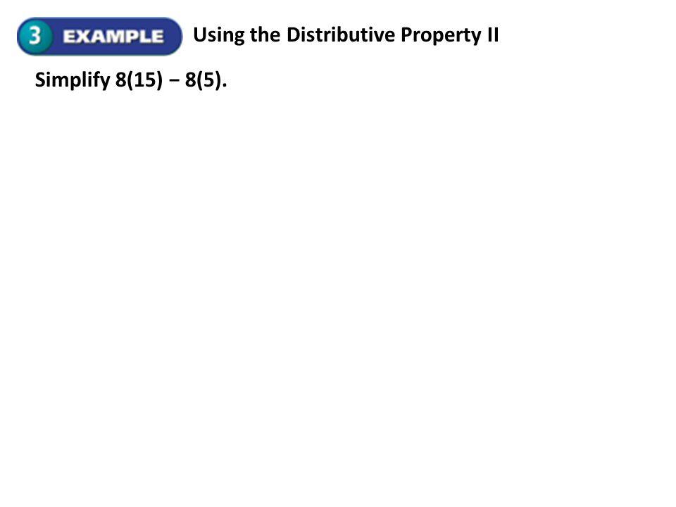 Using the Distributive Property II