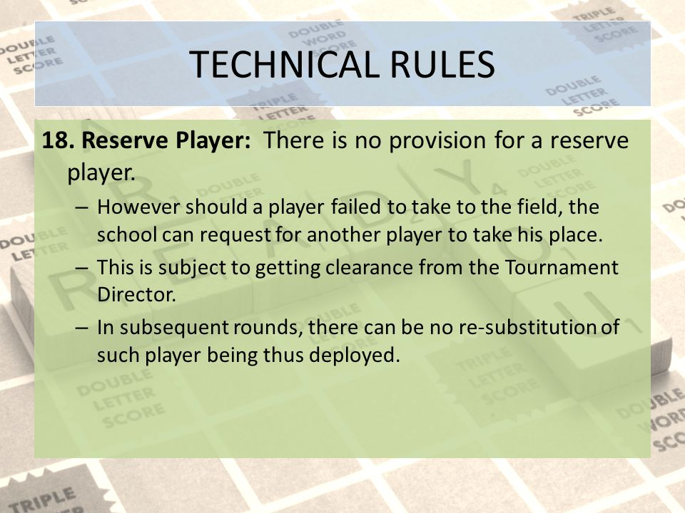 TECHNICAL RULES 18. Reserve Player: There is no provision for a reserve player.