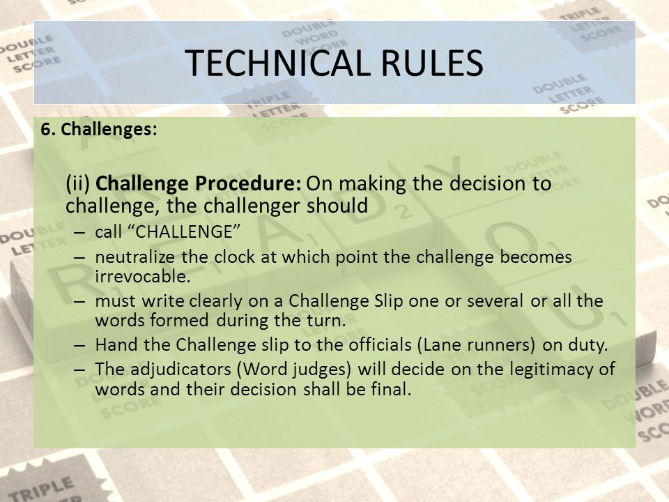 TECHNICAL RULES 6. Challenges: (ii) Challenge Procedure: On making the decision to challenge, the challenger should.