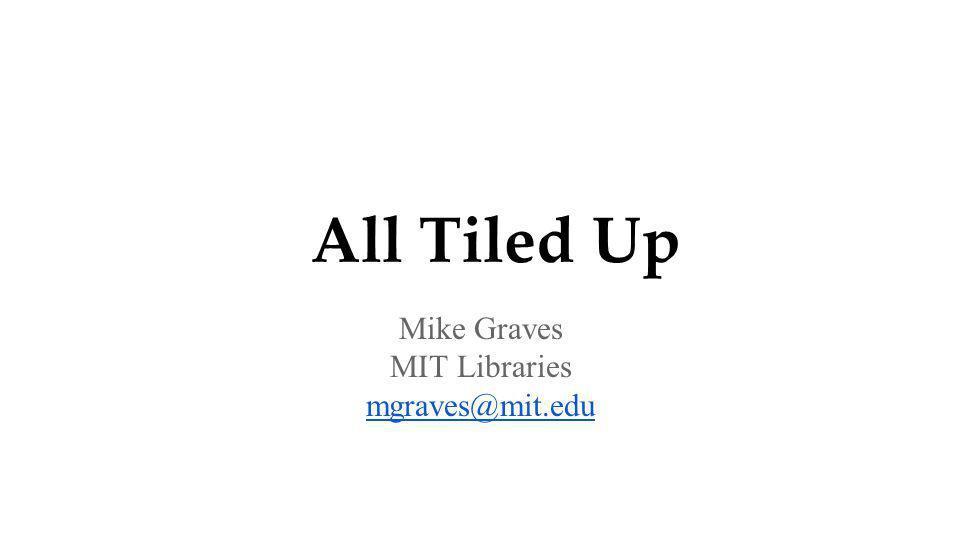 Mike Graves MIT Libraries mgraves@mit.edu