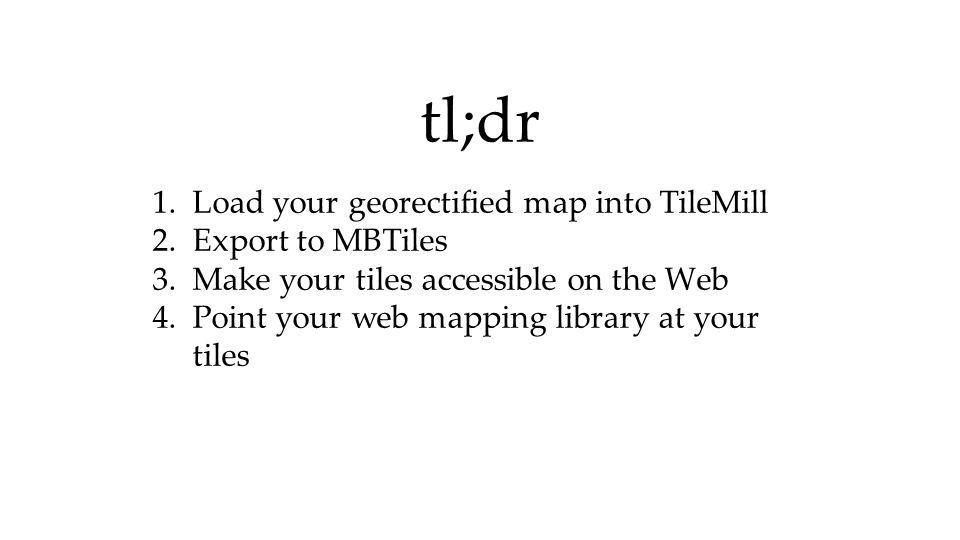 tl;dr Load your georectified map into TileMill Export to MBTiles