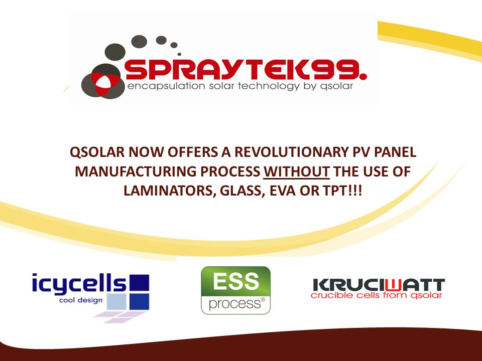 Qsolar now offers a revolutionary PV panel manufacturing process without the use of laminators, glass, EVA or TPT!!!