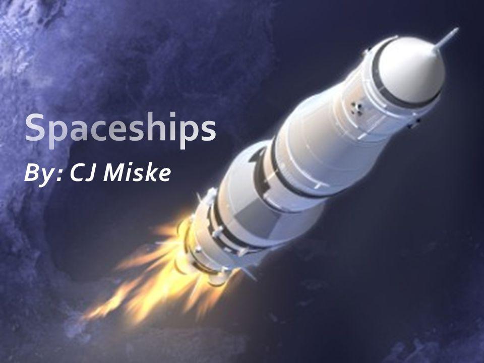 Spaceships By: CJ Miske