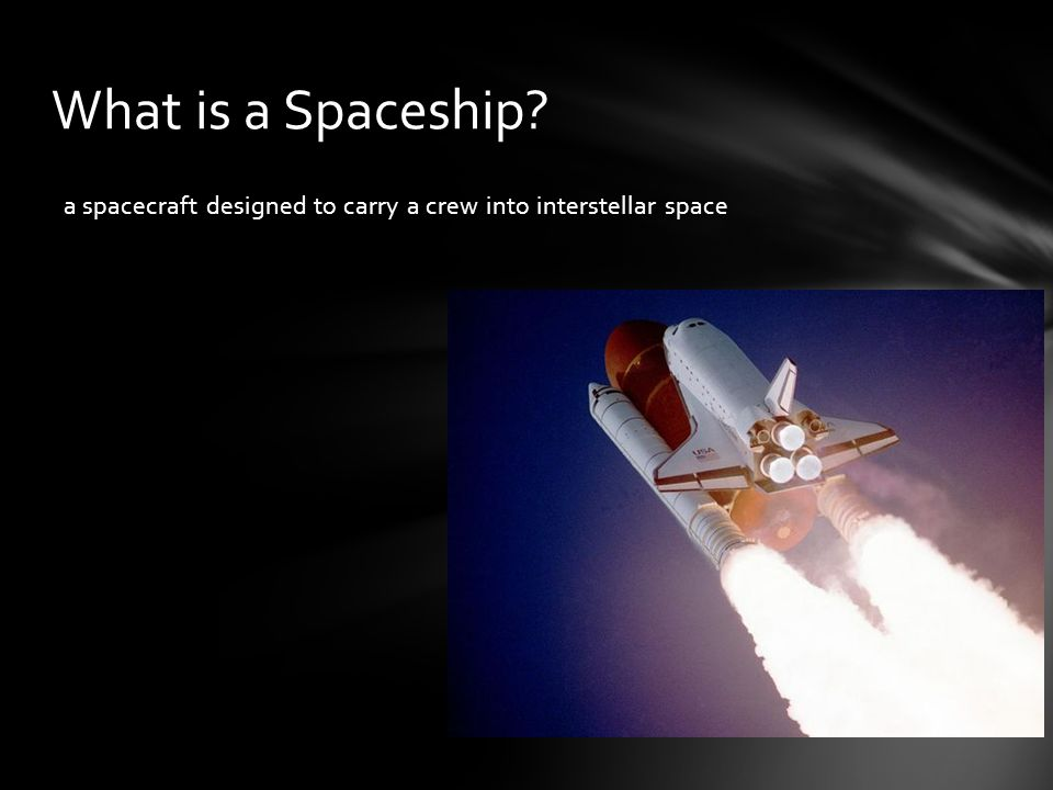 What is a Spaceship a spacecraft designed to carry a crew into interstellar space