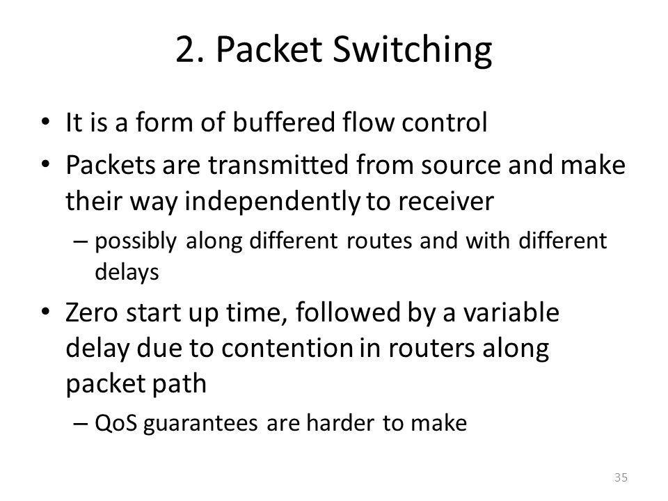 2. Packet Switching It is a form of buffered flow control