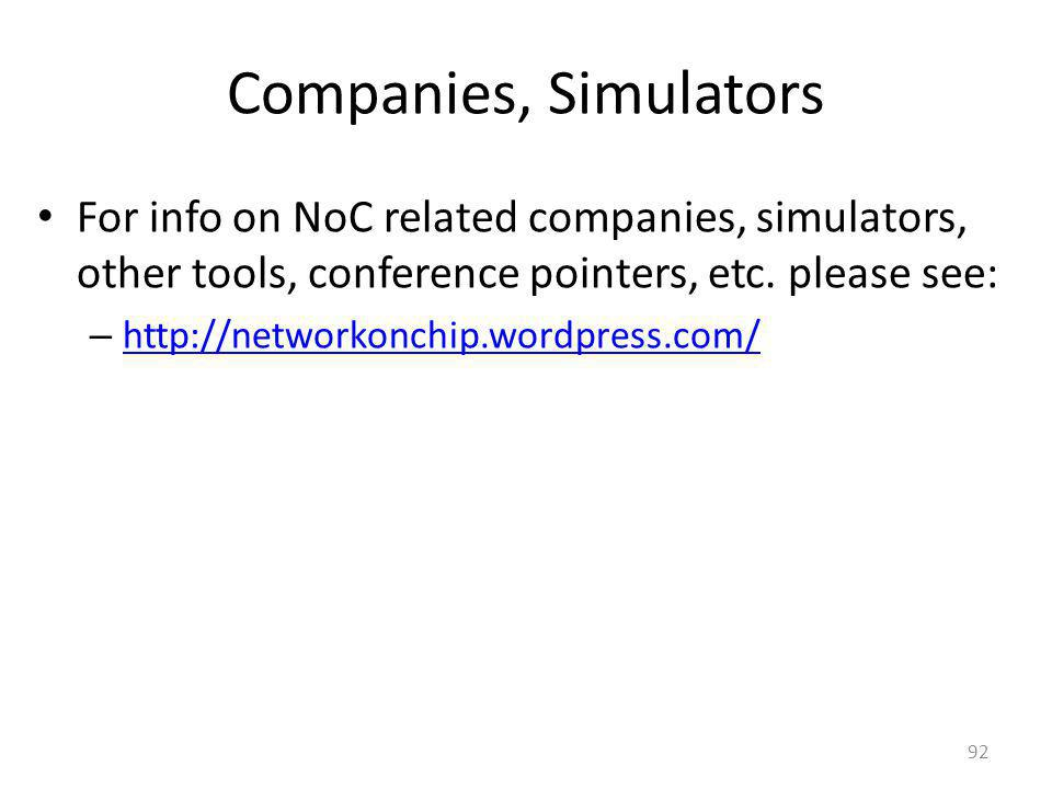 Companies, Simulators For info on NoC related companies, simulators, other tools, conference pointers, etc. please see: