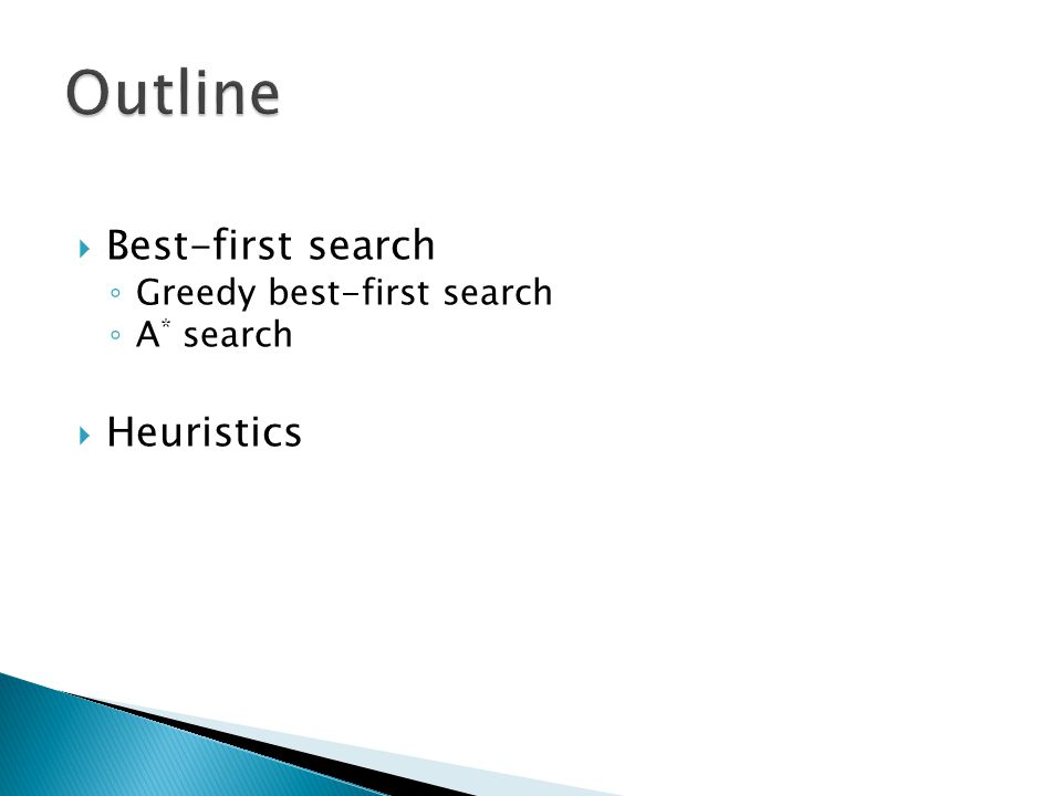Outline Best-first search Heuristics Greedy best-first search