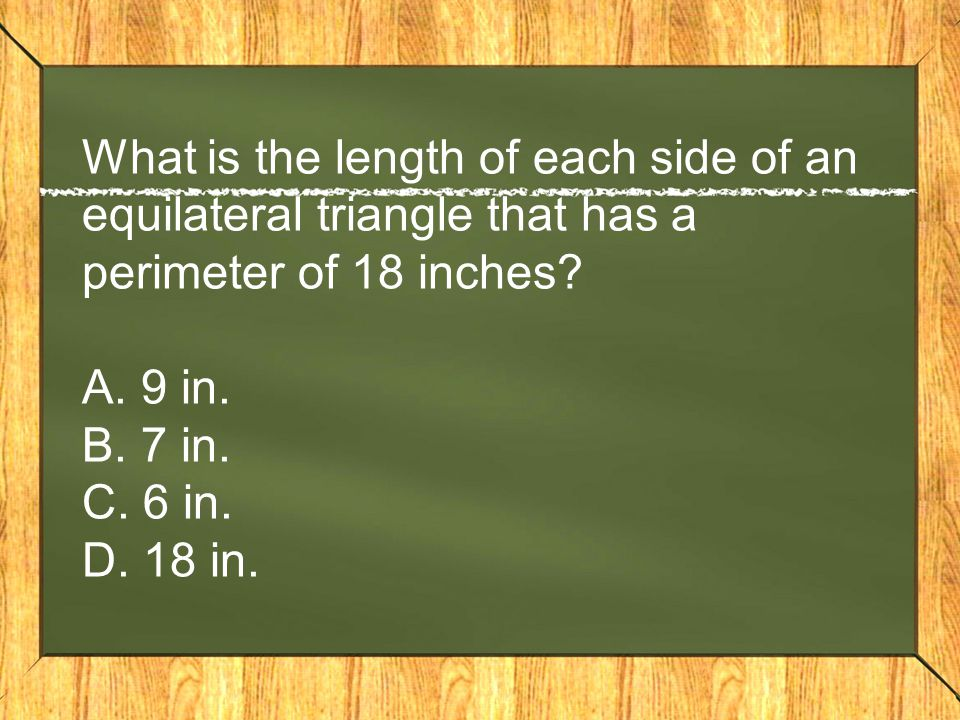 What is the length of each side of an equilateral triangle that has a perimeter of 18 inches.