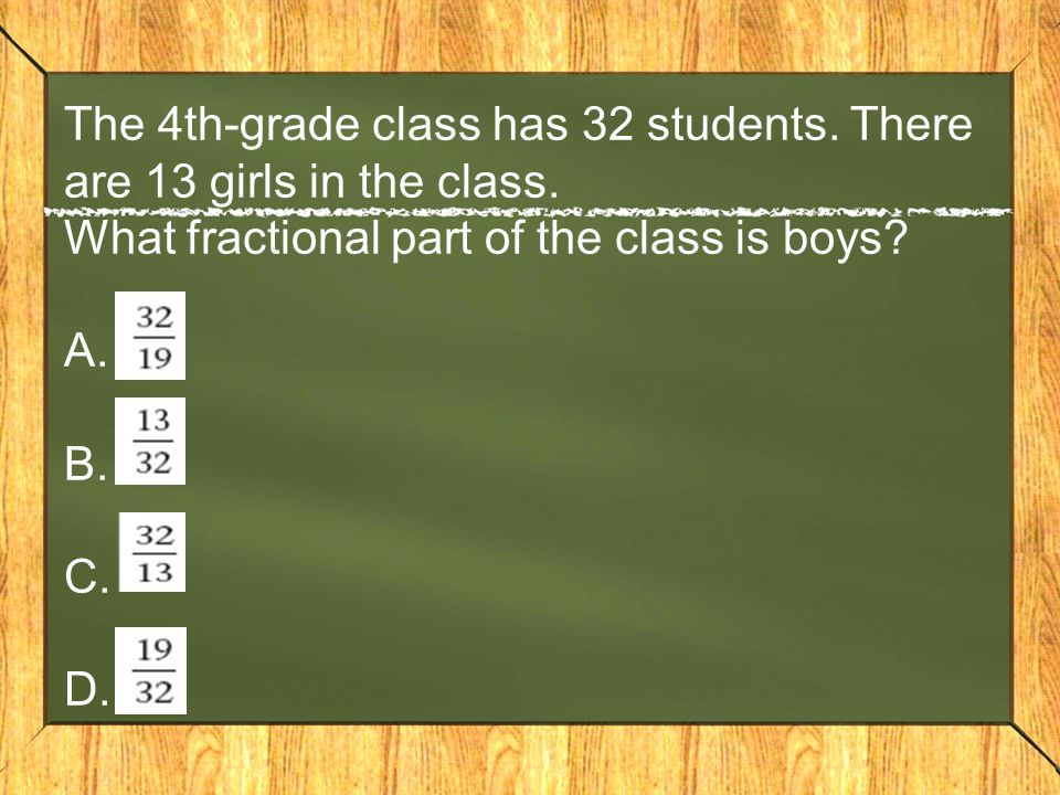 The 4th-grade class has 32 students. There are 13 girls in the class