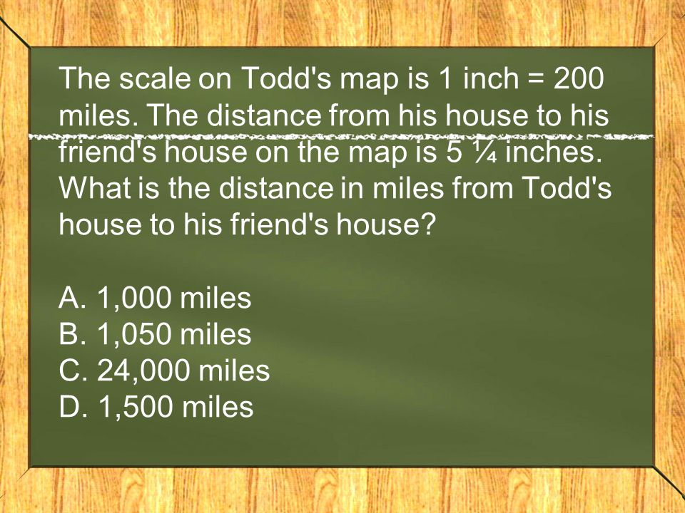 The scale on Todd s map is 1 inch = 200 miles