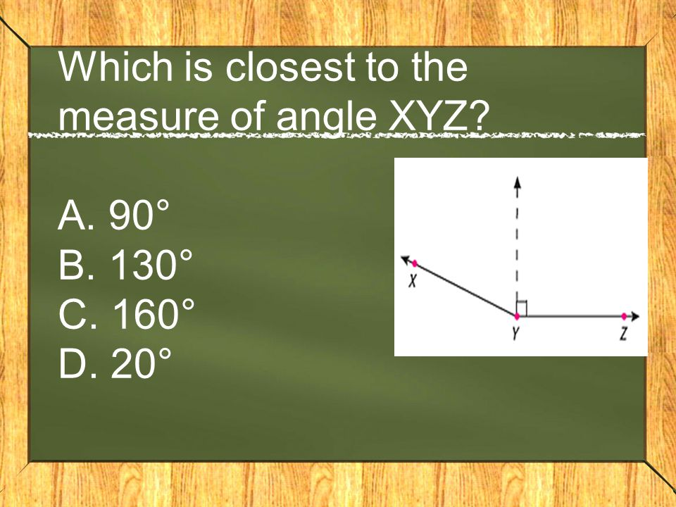 Which is closest to the measure of angle XYZ. A. 90° B. 130° C. 160° D