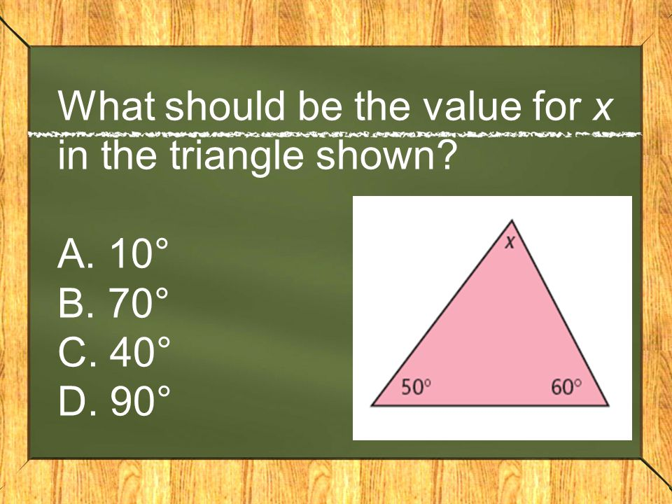 What should be the value for x in the triangle shown. A. 10° B. 70° C