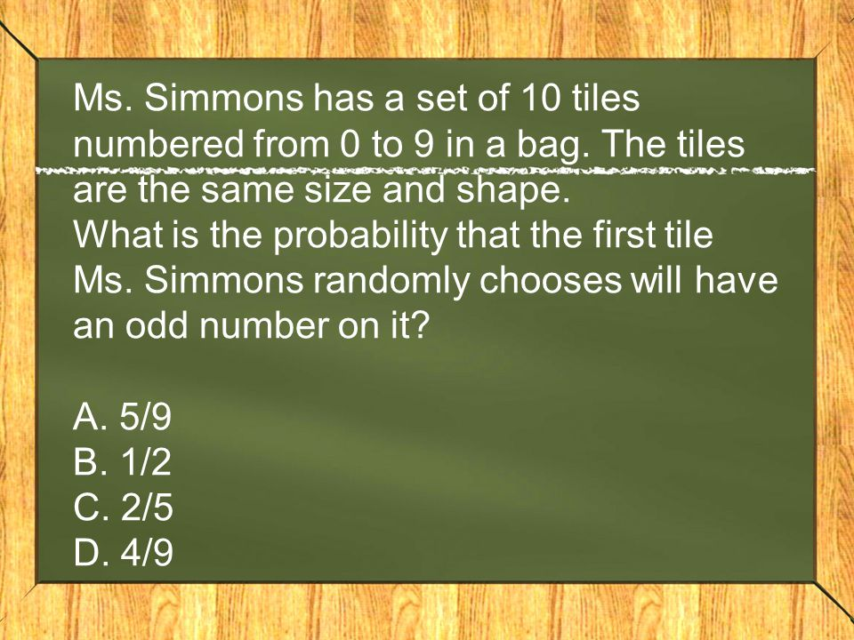 Ms. Simmons has a set of 10 tiles numbered from 0 to 9 in a bag