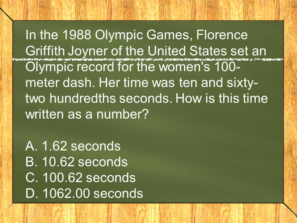 In the 1988 Olympic Games, Florence Griffith Joyner of the United States set an Olympic record for the women s 100-meter dash.