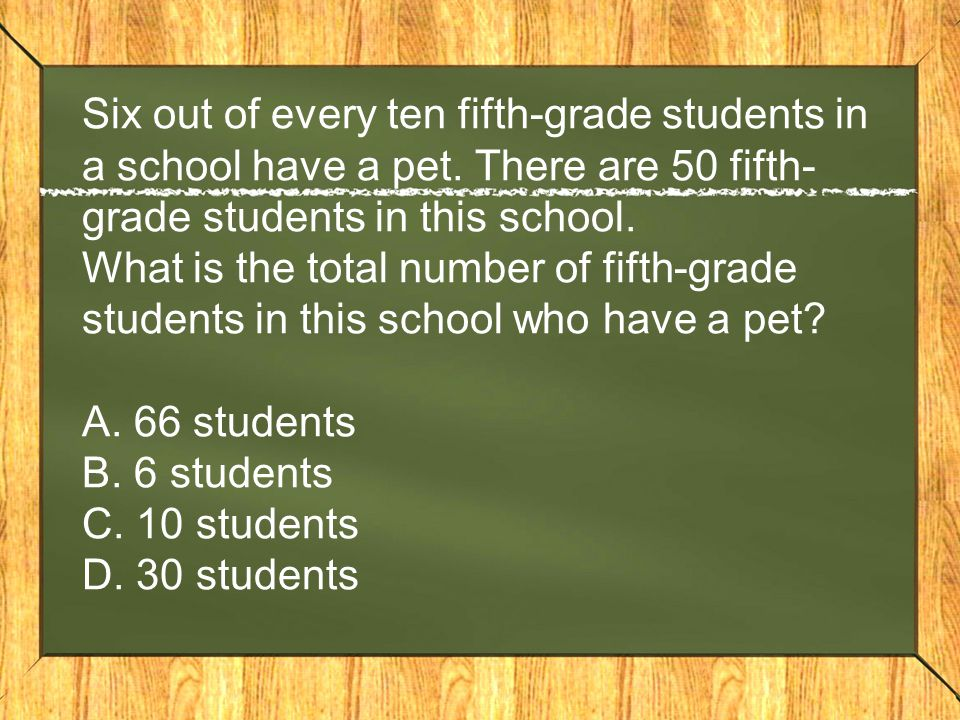 Six out of every ten fifth-grade students in a school have a pet