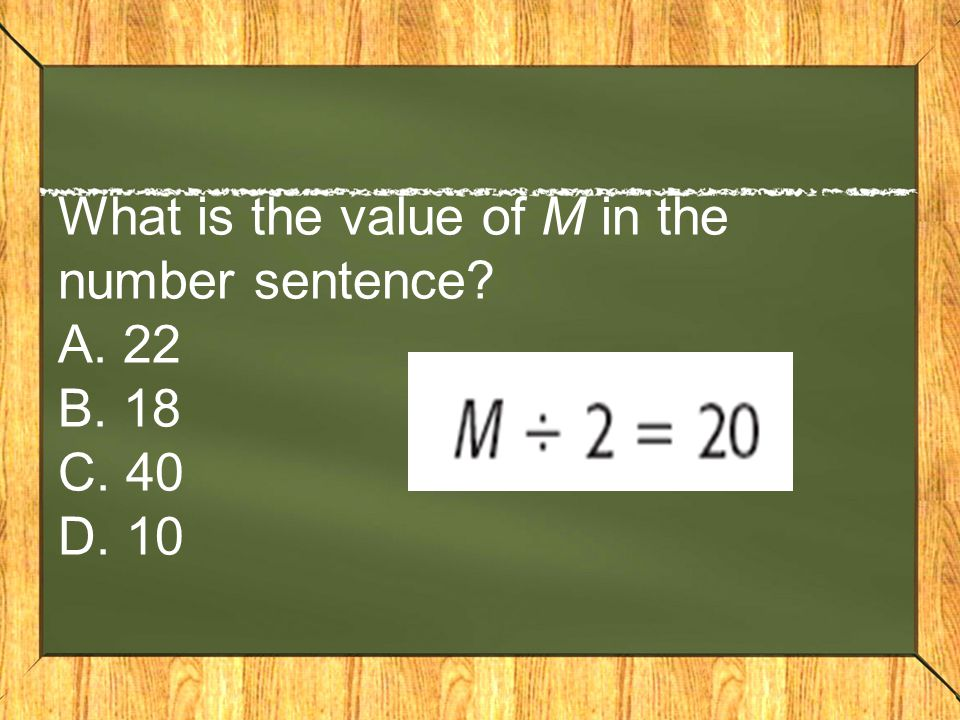 What is the value of M in the number sentence A. 22 B. 18 C. 40 D. 10