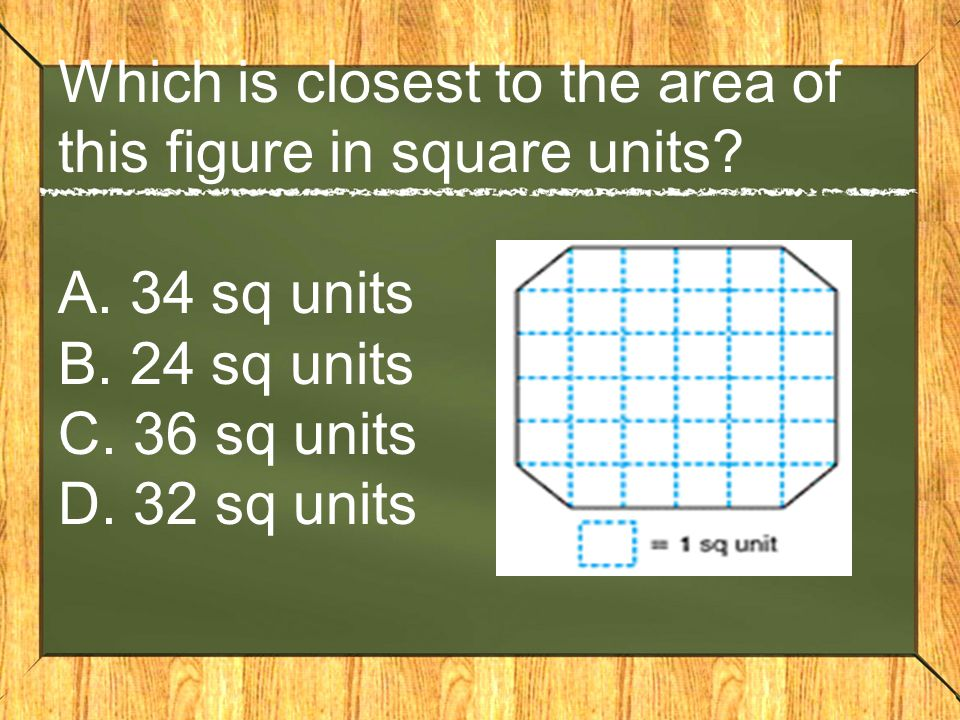 Which is closest to the area of this figure in square units. A