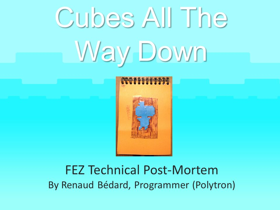 FEZ Technical Post-Mortem By Renaud Bédard, Programmer (Polytron)