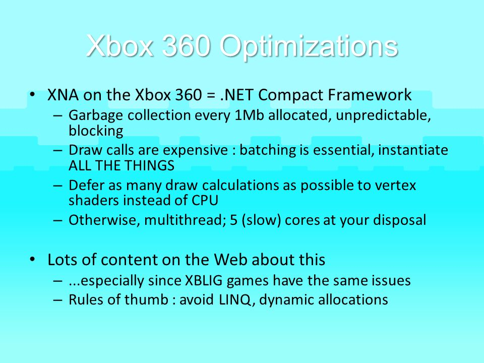 Xbox 360 Optimizations XNA on the Xbox 360 = .NET Compact Framework