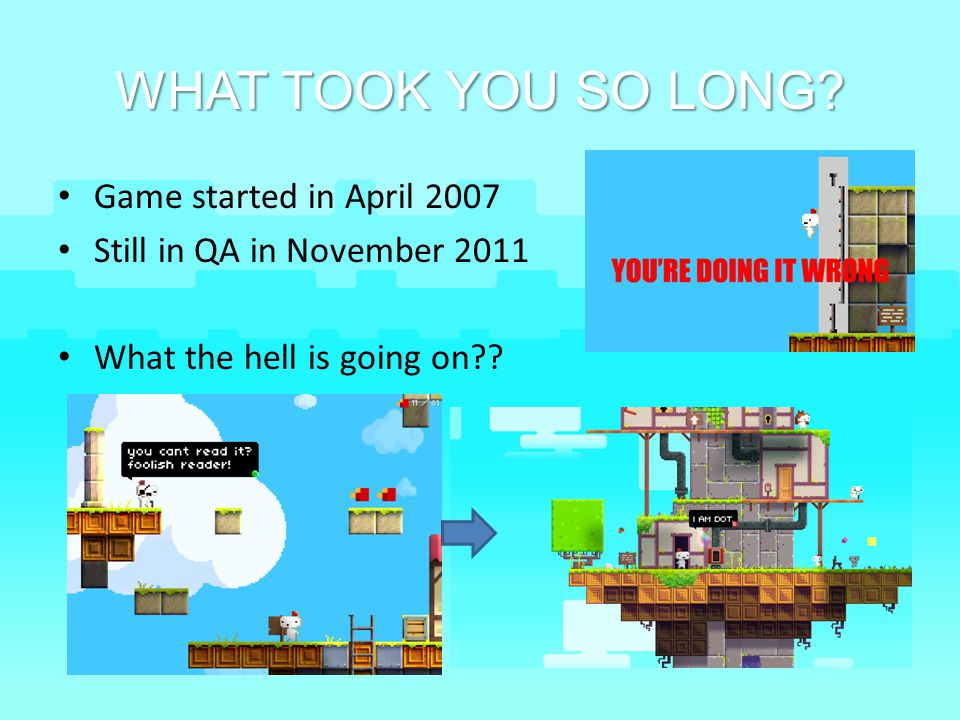 WHAT TOOK YOU SO LONG Game started in April 2007