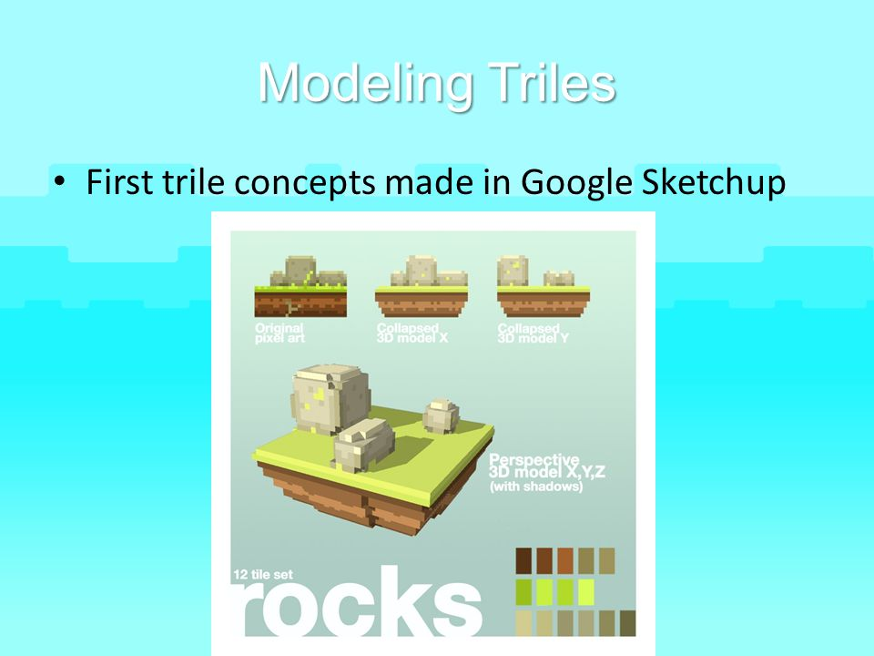 Modeling Triles First trile concepts made in Google Sketchup
