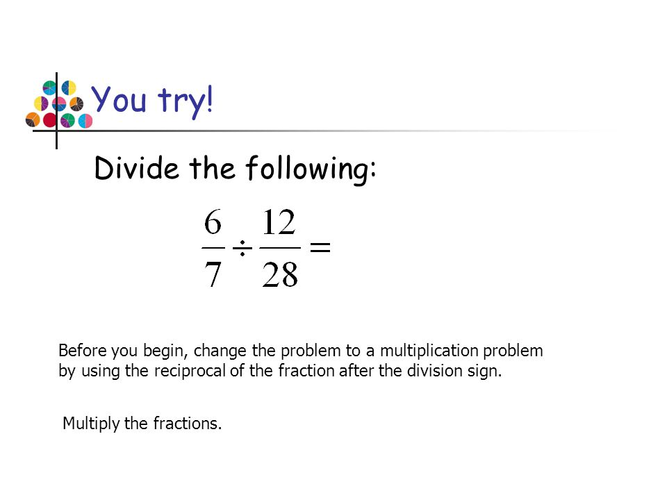 You try! Divide the following: