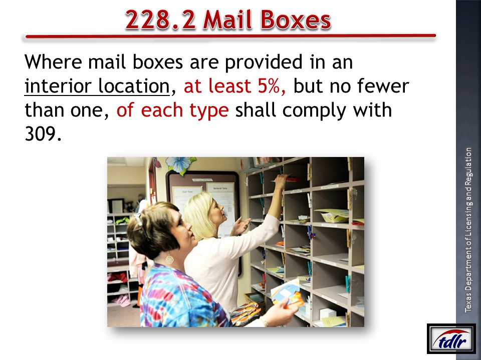 228.2 Mail Boxes Where mail boxes are provided in an interior location, at least 5%, but no fewer than one, of each type shall comply with 309.