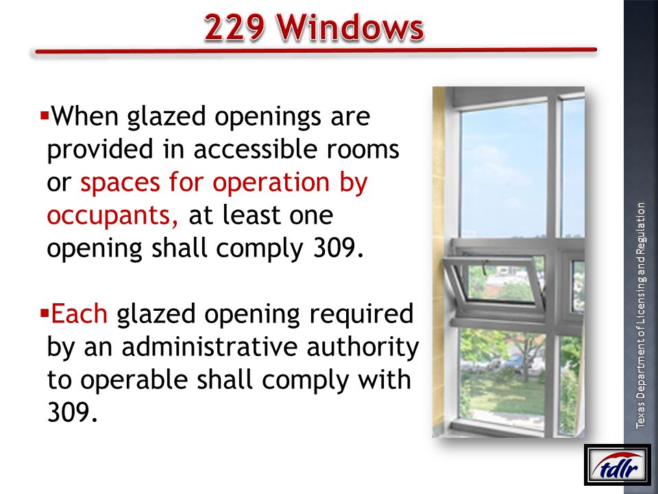 229 Windows When glazed openings are provided in accessible rooms or spaces for operation by occupants, at least one opening shall comply 309.