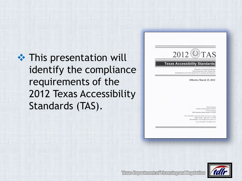 This presentation will identify the compliance requirements of the 2012 Texas Accessibility Standards (TAS).