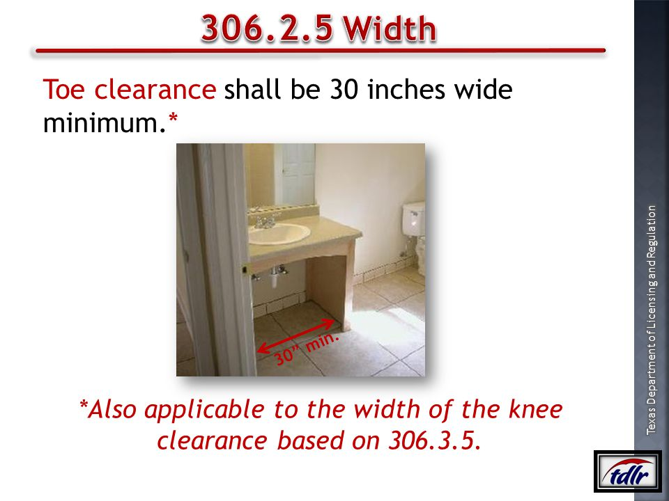 *Also applicable to the width of the knee clearance based on 306.3.5.