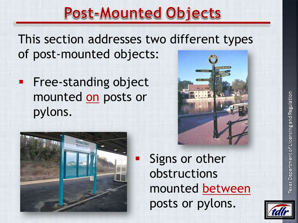 Post-Mounted Objects This section addresses two different types of post-mounted objects: Free-standing object mounted on posts or pylons.