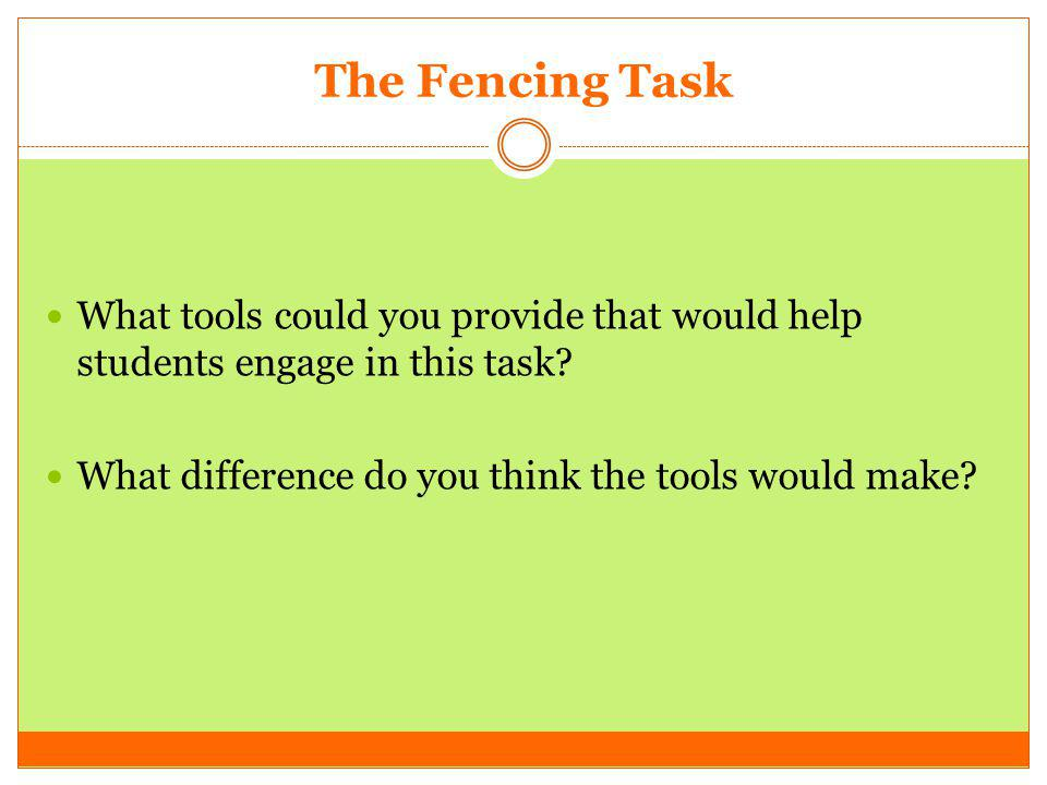 The Fencing Task What tools could you provide that would help students engage in this task.