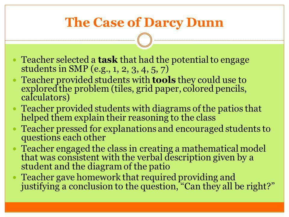 The Case of Darcy Dunn Teacher selected a task that had the potential to engage students in SMP (e.g., 1, 2, 3, 4, 5, 7)