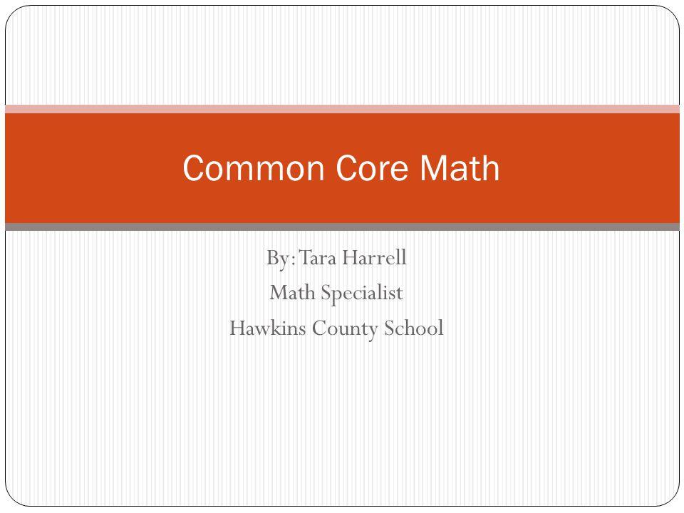 By: Tara Harrell Math Specialist Hawkins County School