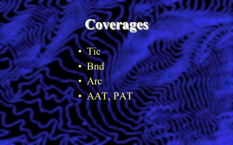 Coverages Tic Bnd Arc AAT, PAT Lets explore a coverage.
