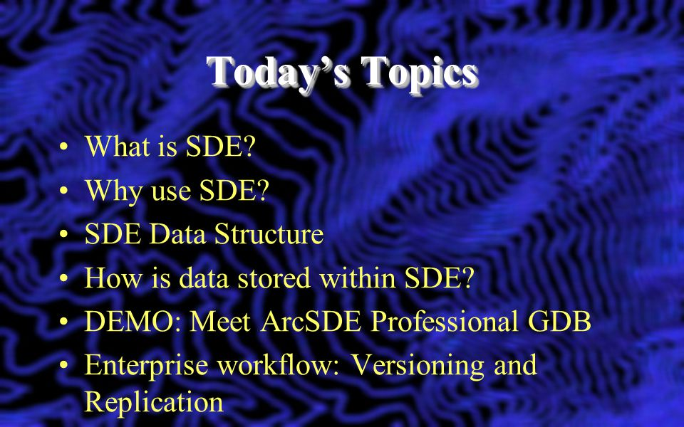 Today's Topics What is SDE Why use SDE SDE Data Structure