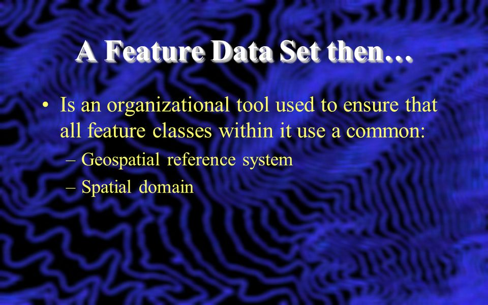 A Feature Data Set then…