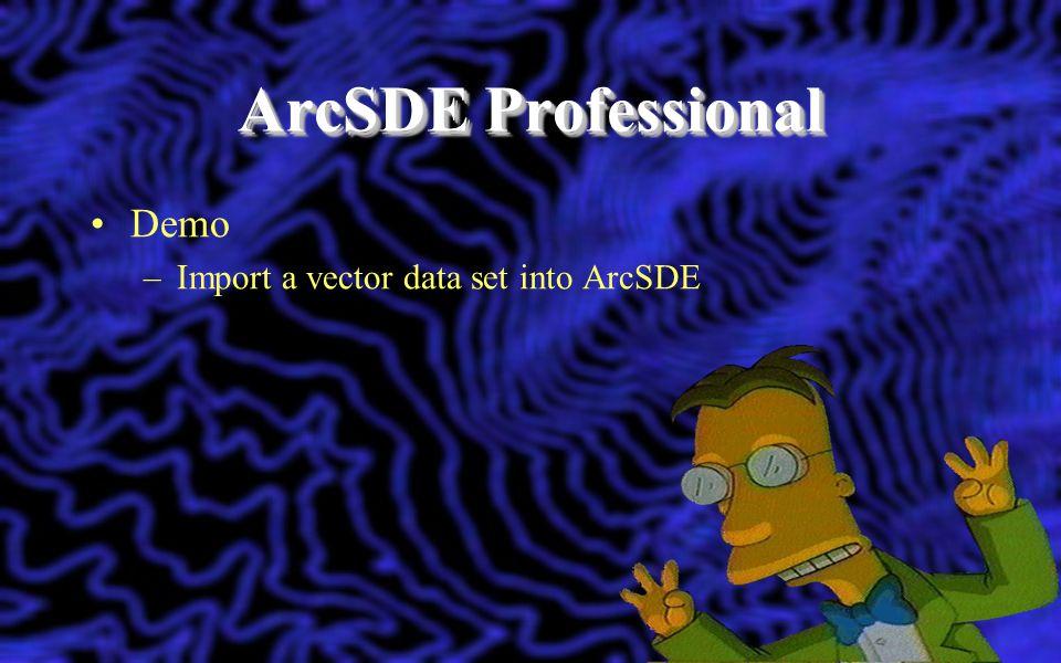 ArcSDE Professional Demo Import a vector data set into ArcSDE