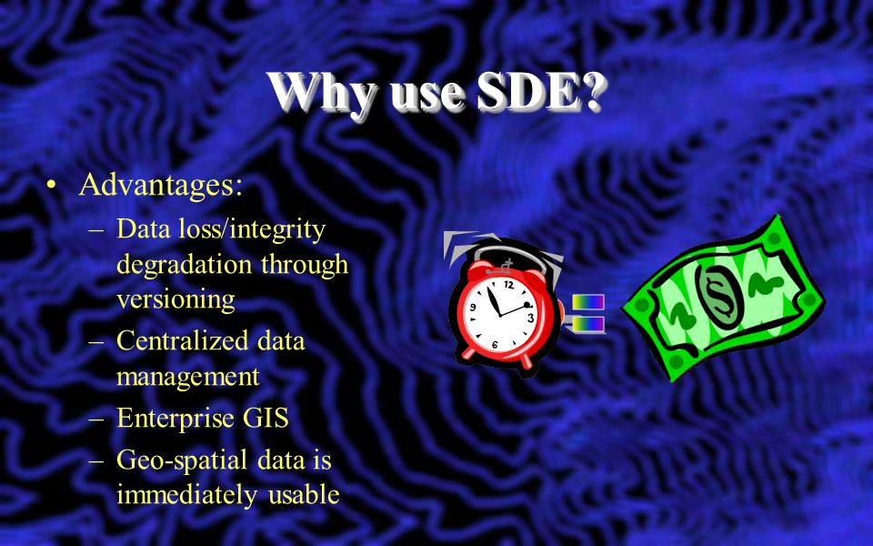 Why use SDE = Advantages: