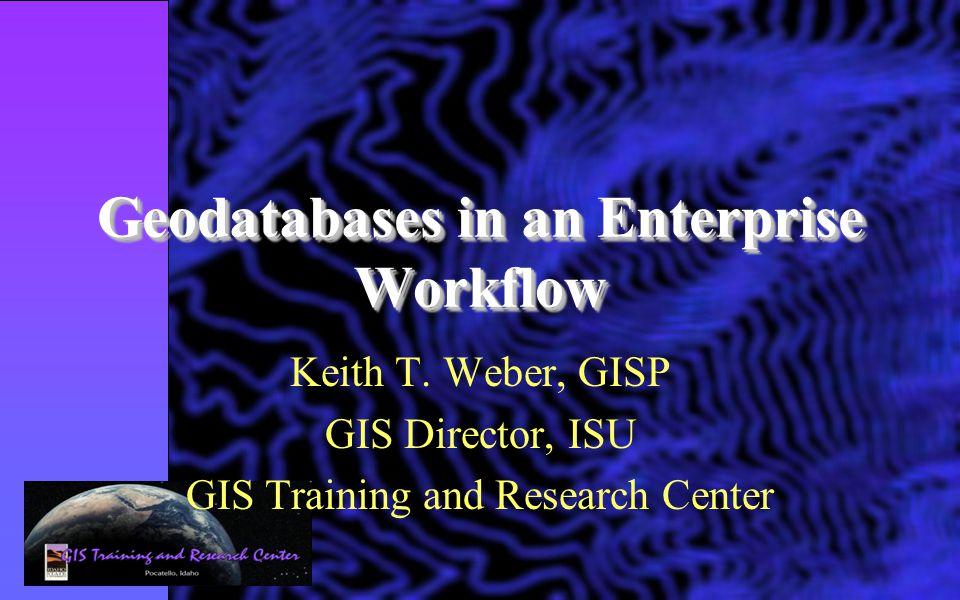 Geodatabases in an Enterprise Workflow