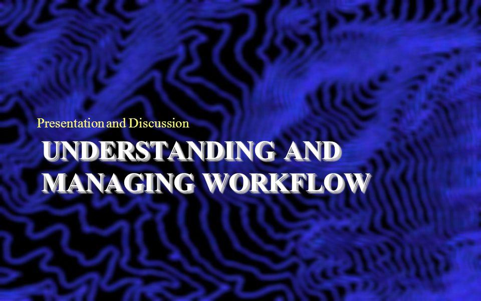 Understanding and managing workflow
