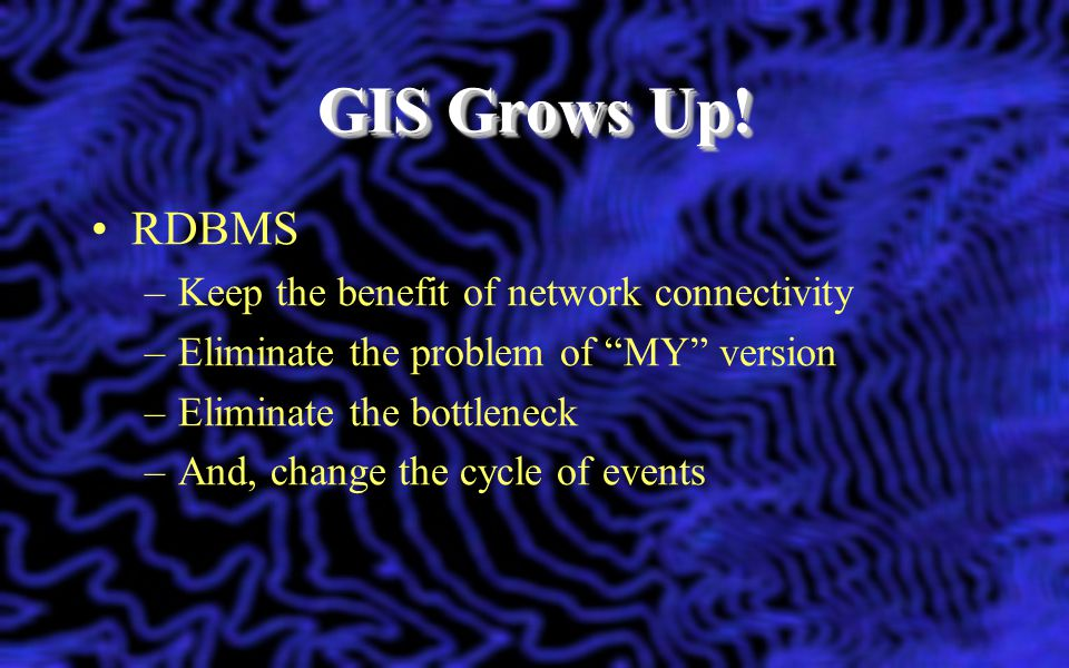 GIS Grows Up! RDBMS Keep the benefit of network connectivity